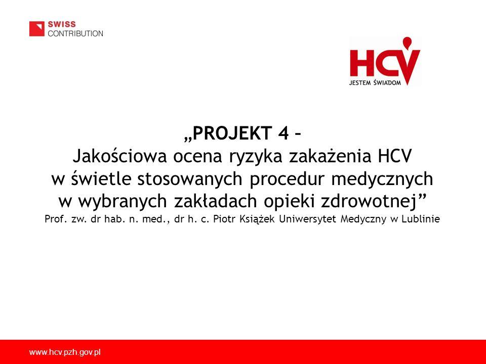 www.hcv.pzh.gov.pl PROJEKT 4 – Jakościowa ocena ryzyka zakażenia HCV w świetle stosowanych procedur medycznych w wybranych zakładach opieki zdrowotnej Prof.