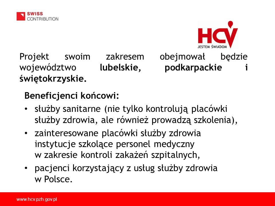 www.hcv.pzh.gov.pl Projekt swoim zakresem obejmował będzie województwo lubelskie, podkarpackie i świętokrzyskie. Beneficjenci końcowi: służby sanitarn