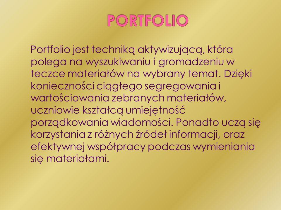 Portfolio jest techniką aktywizującą, która polega na wyszukiwaniu i gromadzeniu w teczce materiałów na wybrany temat. Dzięki konieczności ciągłego se