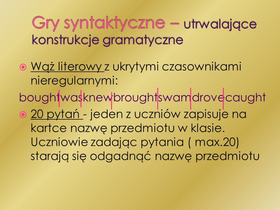 Wąż literowy z ukrytymi czasownikami nieregularnymi: boughtwasknewbroughtswamdrovecaught 20 pytań - jeden z uczniów zapisuje na kartce nazwę przedmiot