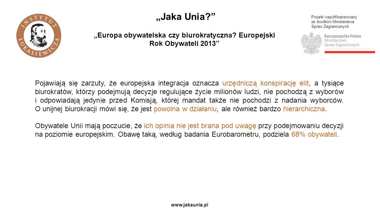 Projekt współfinansowany ze środków Ministerstwa Spraw Zagranicznych www.jakaunia.pl Jaka Unia.