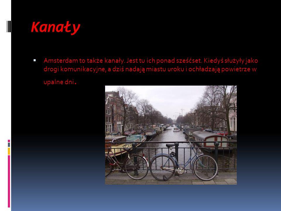 Kanały Amsterdam to także kanały. Jest tu ich ponad sześćset. Kiedyś służyły jako drogi komunikacyjne, a dziś nadają miastu uroku i ochładzają powietr
