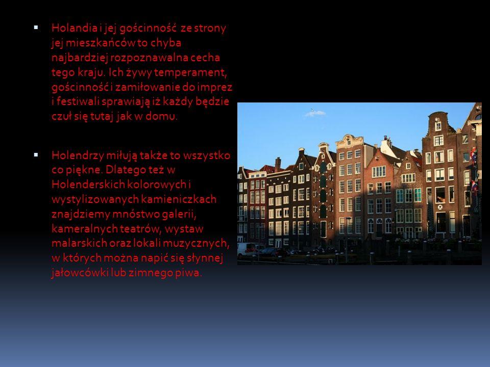 Holandia i jej gościnność ze strony jej mieszkańców to chyba najbardziej rozpoznawalna cecha tego kraju. Ich żywy temperament, gościnność i zamiłowani