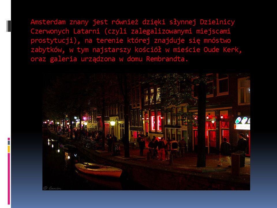Amsterdam znany jest również dzięki słynnej Dzielnicy Czerwonych Latarni (czyli zalegalizowanymi miejscami prostytucji), na terenie której znajduje si