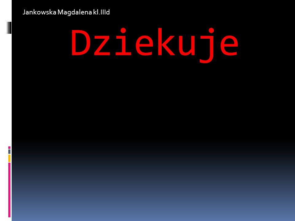 Dziekuje Jankowska Magdalena kl.IIId