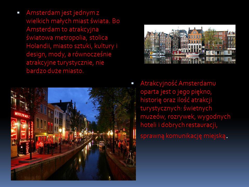 Amsterdam jest jednym z wielkich małych miast świata. Bo Amsterdam to atrakcyjna światowa metropolia, stolica Holandii, miasto sztuki, kultury i desig