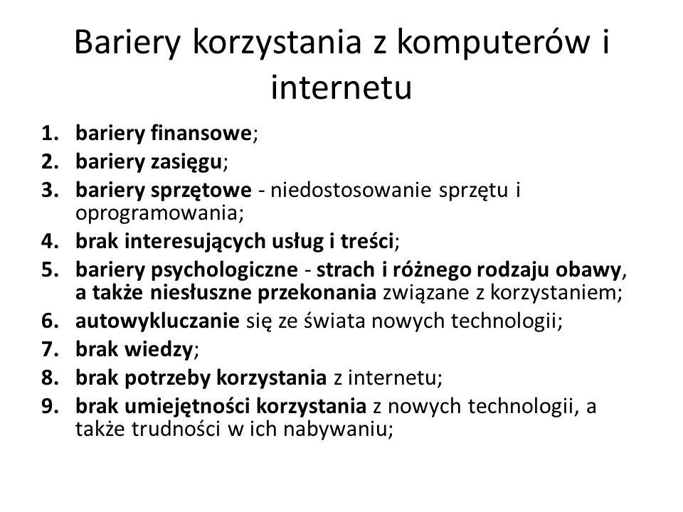 Bariery korzystania z komputerów i internetu 1.bariery finansowe; 2.bariery zasięgu; 3.bariery sprzętowe - niedostosowanie sprzętu i oprogramowania; 4