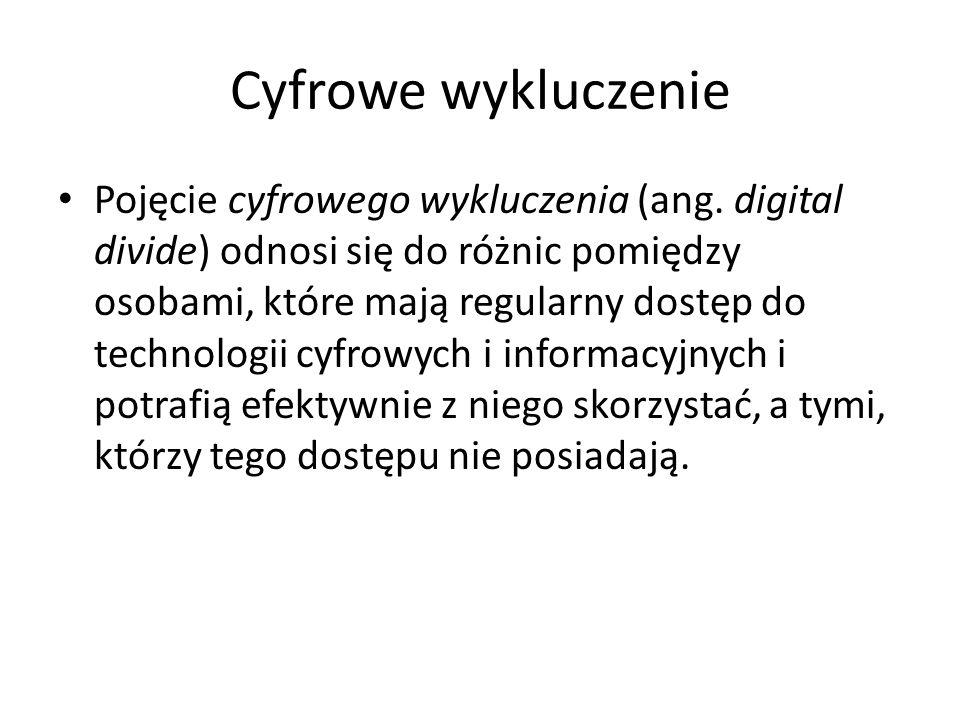 Cyfrowe wykluczenie Pojęcie cyfrowego wykluczenia (ang. digital divide) odnosi się do różnic pomiędzy osobami, które mają regularny dostęp do technolo