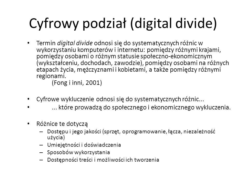 Cyfrowy podział (digital divide) Termin digital divide odnosi się do systematycznych różnic w wykorzystaniu komputerów i internetu: pomiędzy różnymi k