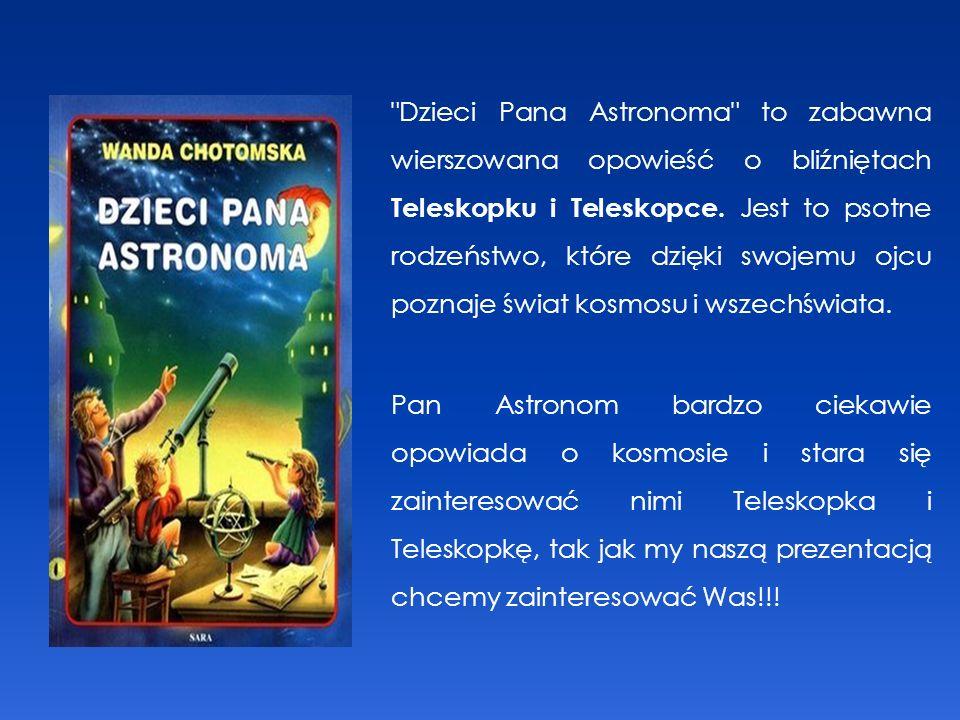 Dzieci Pana Astronoma to zabawna wierszowana opowieść o bliźniętach Teleskopku i Teleskopce.