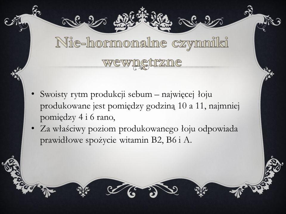 Swoisty rytm produkcji sebum – najwięcej łoju produkowane jest pomiędzy godziną 10 a 11, najmniej pomiędzy 4 i 6 rano, Za właściwy poziom produkowanego łoju odpowiada prawidłowe spożycie witamin B2, B6 i A.