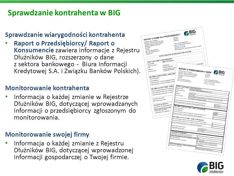 Sprawdzanie kontrahenta w BIG Sprawdzanie wiarygodności kontrahenta Raport o Przedsiębiorcy/ Raport o Konsumencie zawiera informacje z Rejestru Dłużni