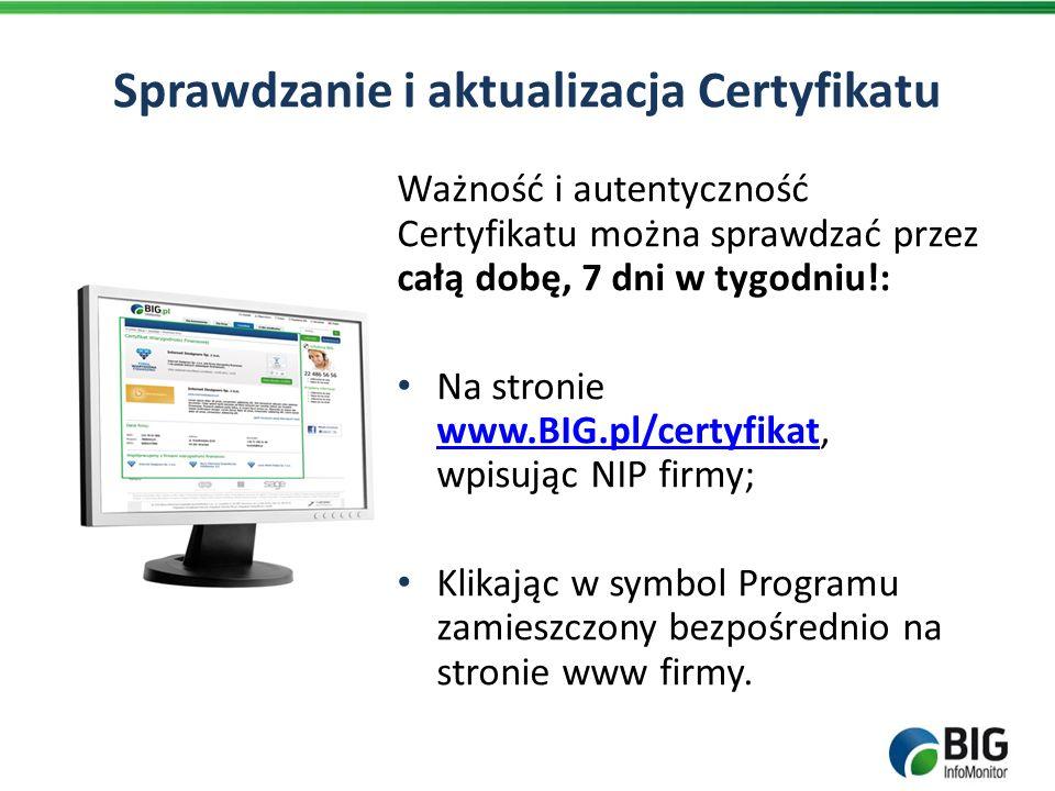 Sprawdzanie i aktualizacja Certyfikatu Ważność i autentyczność Certyfikatu można sprawdzać przez całą dobę, 7 dni w tygodniu!: Na stronie www.BIG.pl/c