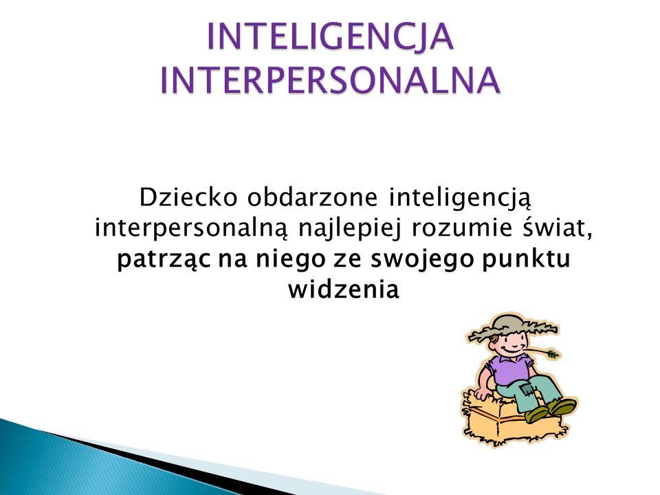 Dziecko obdarzone inteligencją interpersonalną najlepiej rozumie świat, patrząc na niego ze swojego punktu widzenia