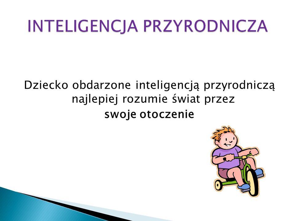 Dziecko obdarzone inteligencją przyrodniczą najlepiej rozumie świat przez swoje otoczenie