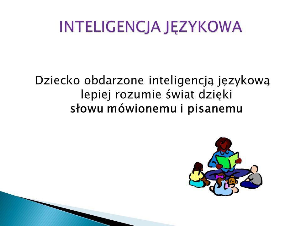 Dziecko obdarzone inteligencją językową lepiej rozumie świat dzięki słowu mówionemu i pisanemu