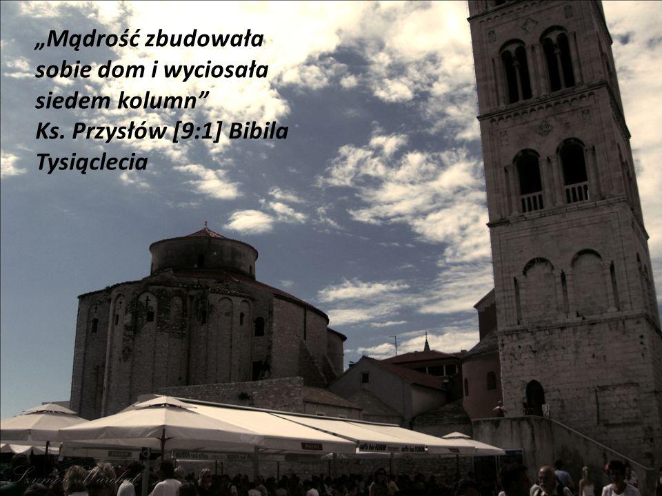 Mądrość zbudowała sobie dom i wyciosała siedem kolumn Ks. Przysłów [9:1] Bibila Tysiąclecia