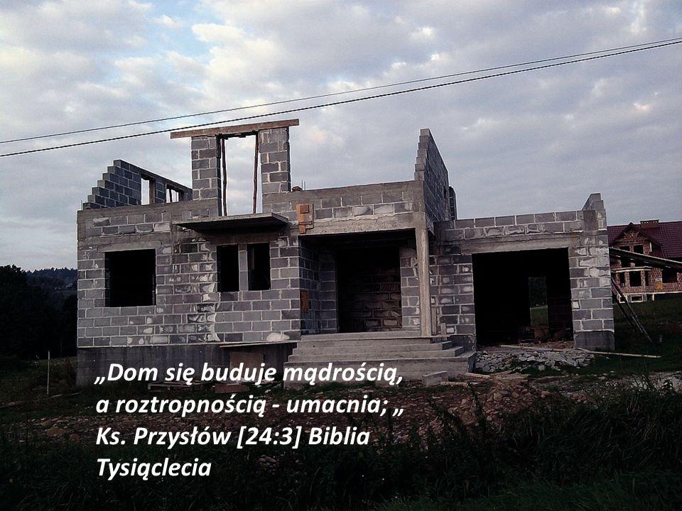 Dom się buduje mądrością, a roztropnością - umacnia; Ks. Przysłów [24:3] Biblia Tysiąclecia