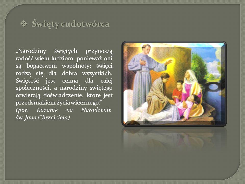 Święty cudotwórca Święty cudotwórca Narodziny świętych przynoszą radość wielu ludziom, ponieważ oni są bogactwem wspólnoty: święci rodzą się dla dobra