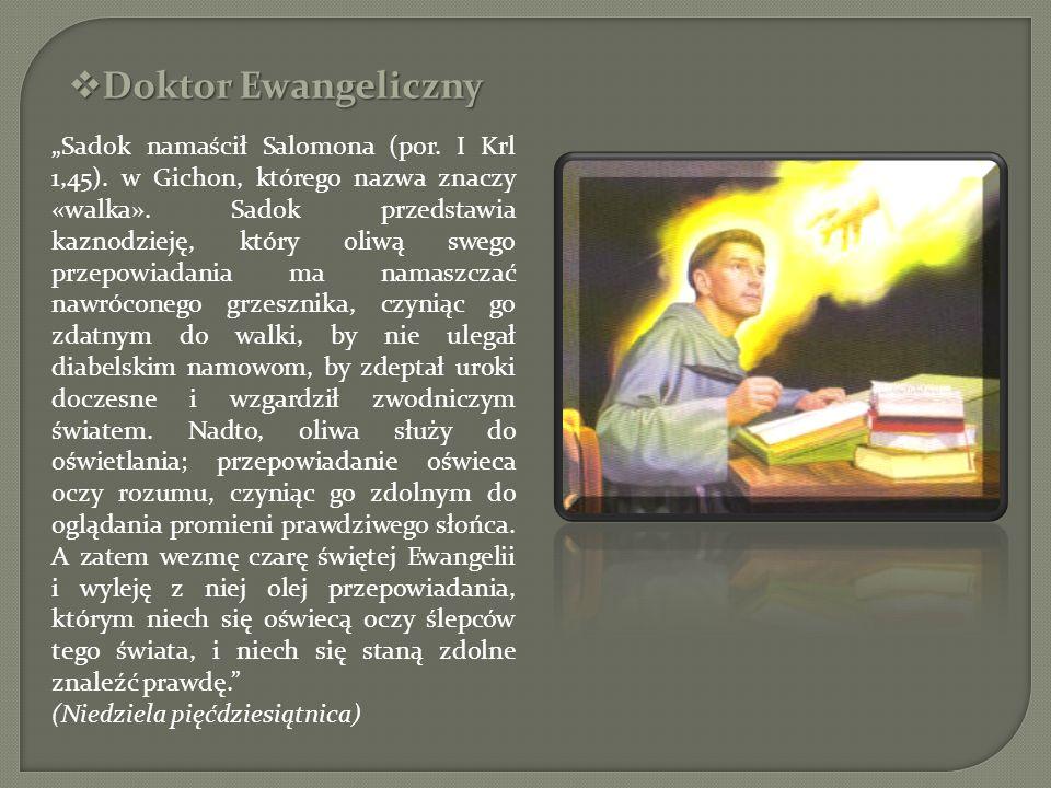 Doktor Ewangeliczny Doktor Ewangeliczny Sadok namaścił Salomona (por. I Krl 1,45). w Gichon, którego nazwa znaczy «walka». Sadok przedstawia kaznodzie