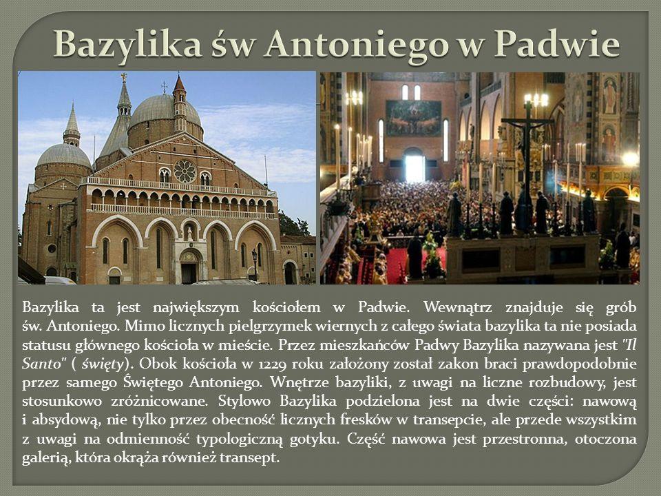 Bazylika ta jest największym kościołem w Padwie. Wewnątrz znajduje się grób św. Antoniego. Mimo licznych pielgrzymek wiernych z całego świata bazylika