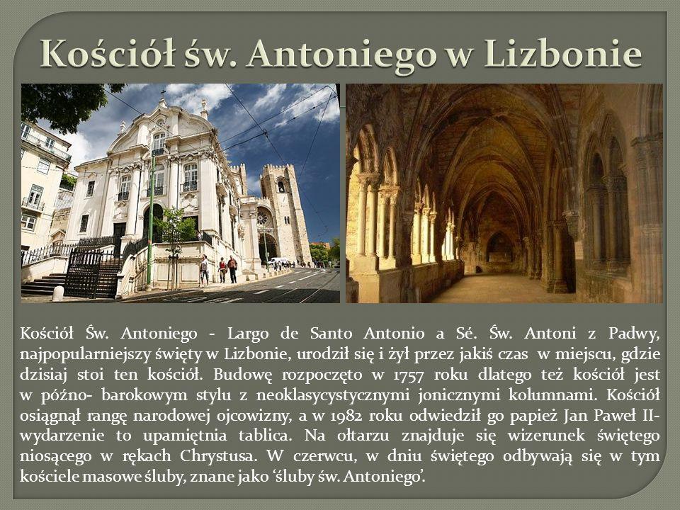 Kościół Św. Antoniego - Largo de Santo Antonio a Sé. Św. Antoni z Padwy, najpopularniejszy święty w Lizbonie, urodził się i żył przez jakiś czas w mie