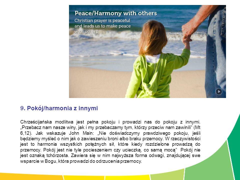 9. Pokój/harmonia z innymi Chrześcijańska modlitwa jest pełna pokoju i prowadzi nas do pokoju z innymi. Przebacz nam nasze winy, jak i my przebaczamy