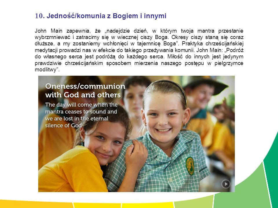 10. Jedność/komunia z Bogiem i innymi John Main zapewnia, że nadejdzie dzień, w którym twoja mantra przestanie wybrzmniewać i zatracimy się w wiecznej