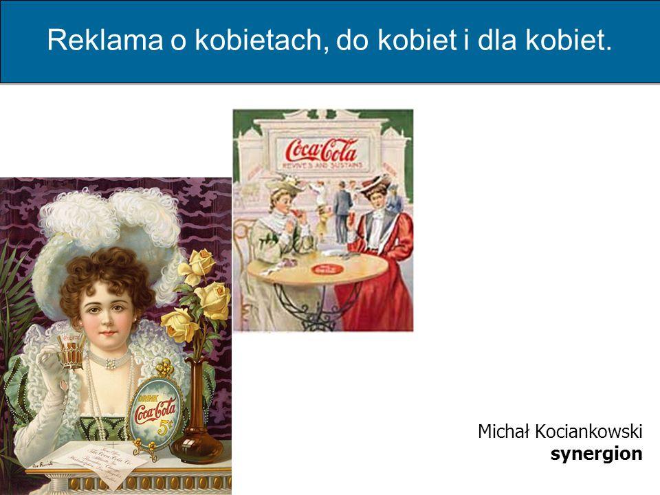 Michał Kociankowski synergion Reklama o kobietach, do kobiet i dla kobiet.