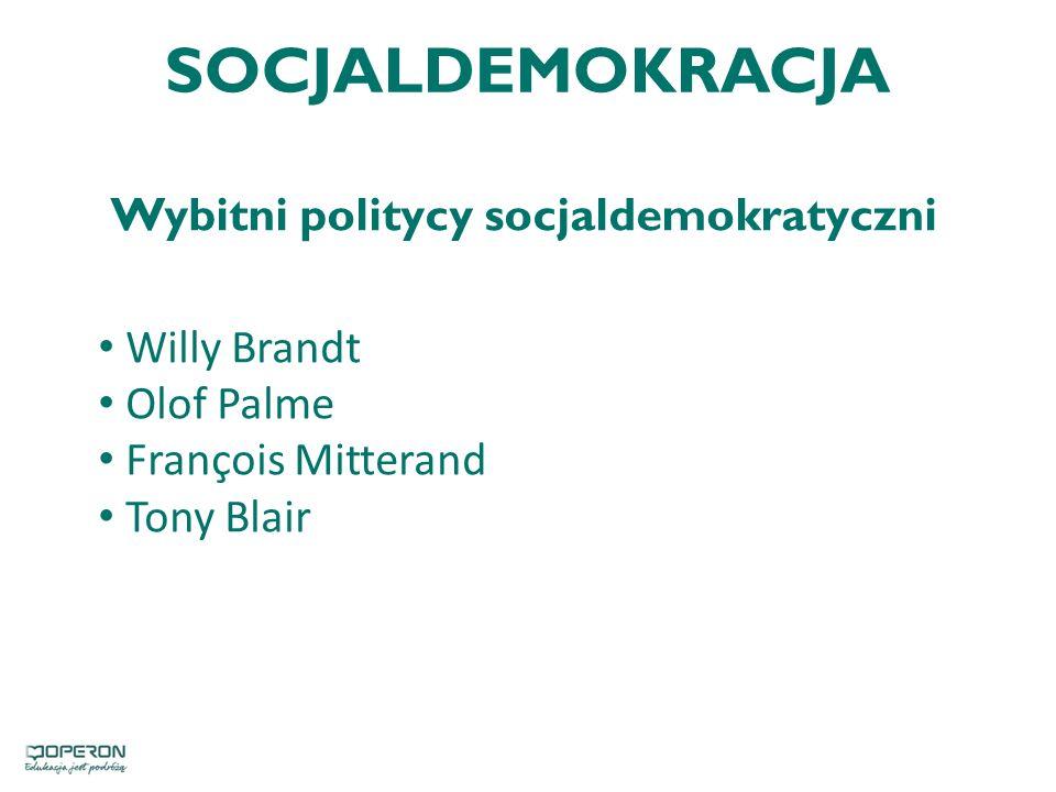 SOCJALDEMOKRACJA Wybitni politycy socjaldemokratyczni Willy Brandt Olof Palme François Mitterand Tony Blair