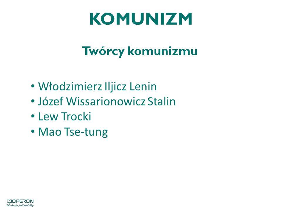 KOMUNIZM Twórcy komunizmu Włodzimierz Iljicz Lenin Józef Wissarionowicz Stalin Lew Trocki Mao Tse-tung