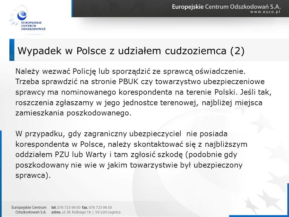 Wypadek w Polsce z udziałem cudzoziemca (2) Należy wezwać Policję lub sporządzić ze sprawcą oświadczenie. Trzeba sprawdzić na stronie PBUK czy towarzy