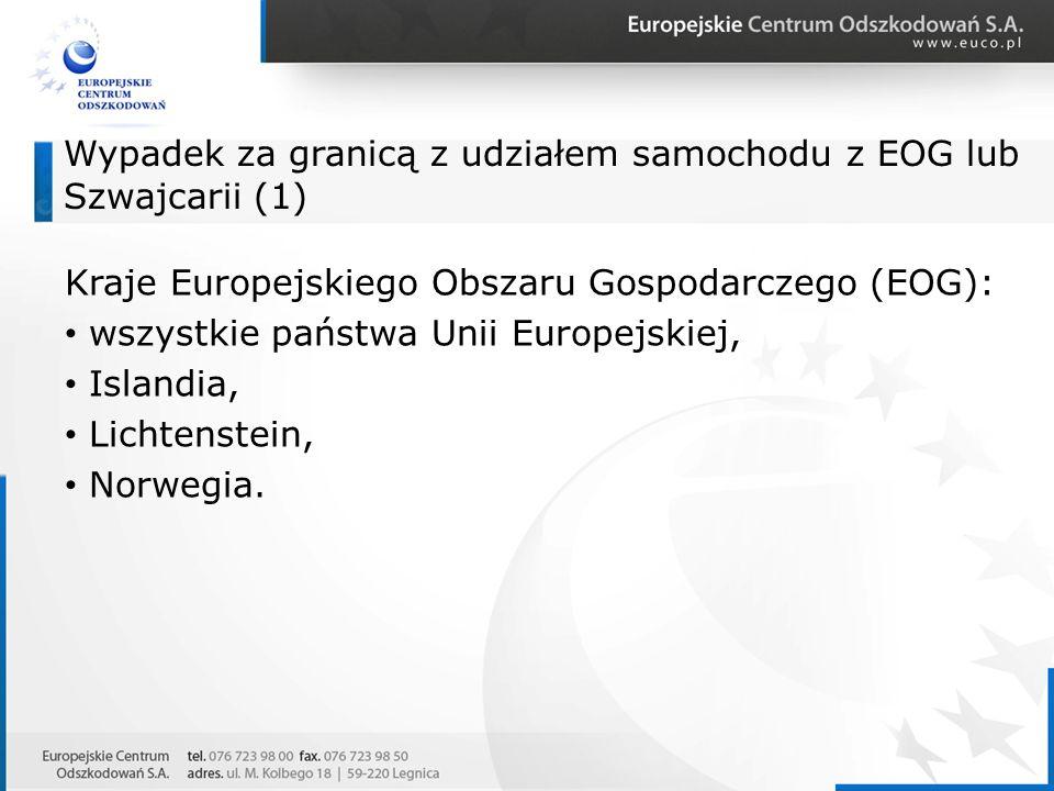 Wypadek za granicą z udziałem samochodu z EOG lub Szwajcarii (1) Kraje Europejskiego Obszaru Gospodarczego (EOG): wszystkie państwa Unii Europejskiej,