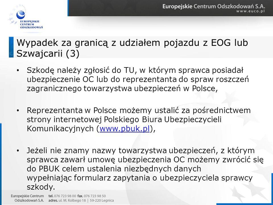 Wypadek za granicą z udziałem pojazdu z EOG lub Szwajcarii (3) Szkodę należy zgłosić do TU, w którym sprawca posiadał ubezpieczenie OC lub do reprezen