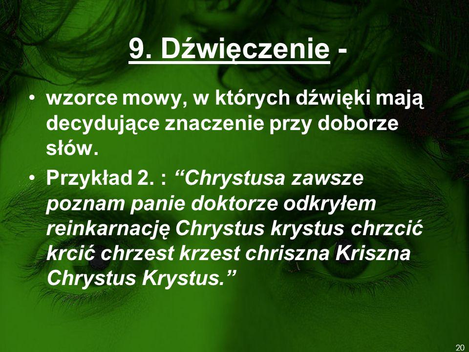 9. Dźwięczenie - wzorce mowy, w których dźwięki mają decydujące znaczenie przy doborze słów. Przykład 2. : Chrystusa zawsze poznam panie doktorze odkr