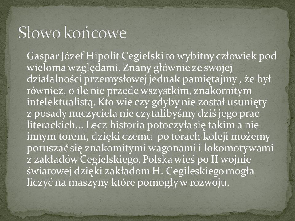 Gaspar Józef Hipolit Cegielski to wybitny człowiek pod wieloma względami. Znany głównie ze swojej działalności przemysłowej jednak pamiętajmy, że był