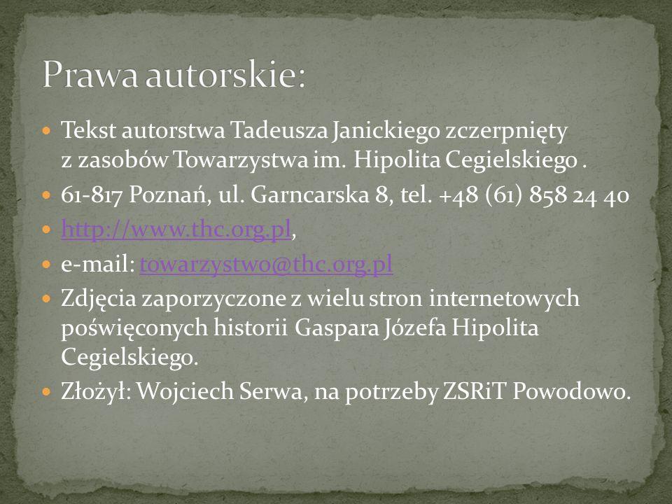 Tekst autorstwa Tadeusza Janickiego zczerpnięty z zasobów Towarzystwa im. Hipolita Cegielskiego. 61-817 Poznań, ul. Garncarska 8, tel. +48 (61) 858 24