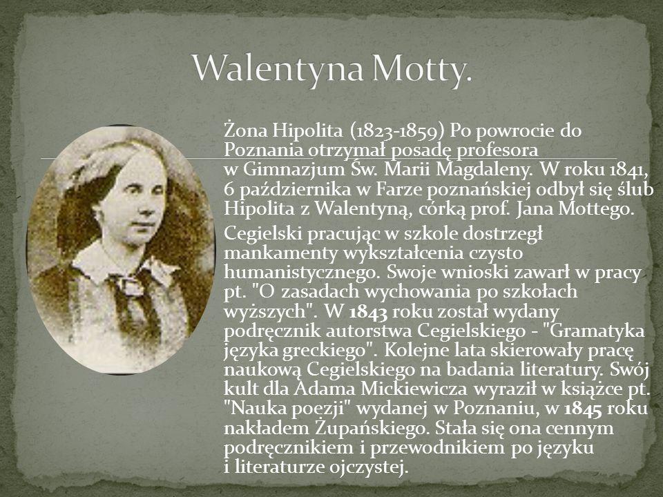 Żona Hipolita (1823-1859) Po powrocie do Poznania otrzymał posadę profesora w Gimnazjum Św. Marii Magdaleny. W roku 1841, 6 października w Farze pozna