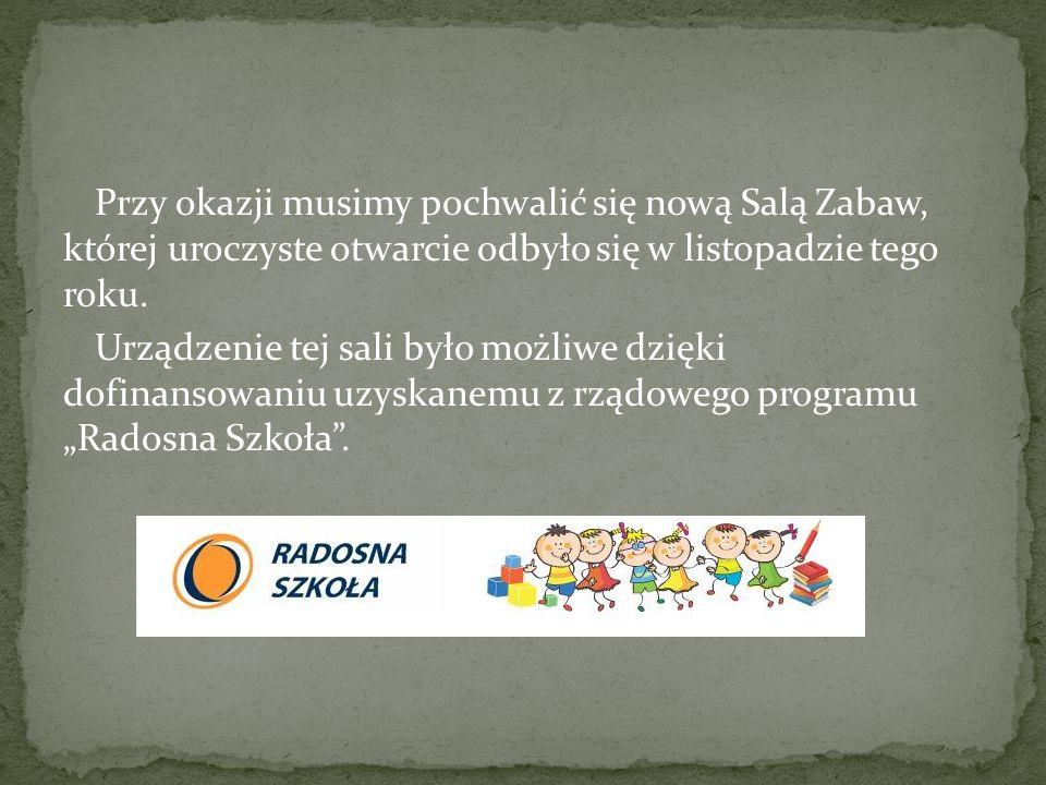 Przy okazji musimy pochwalić się nową Salą Zabaw, której uroczyste otwarcie odbyło się w listopadzie tego roku.