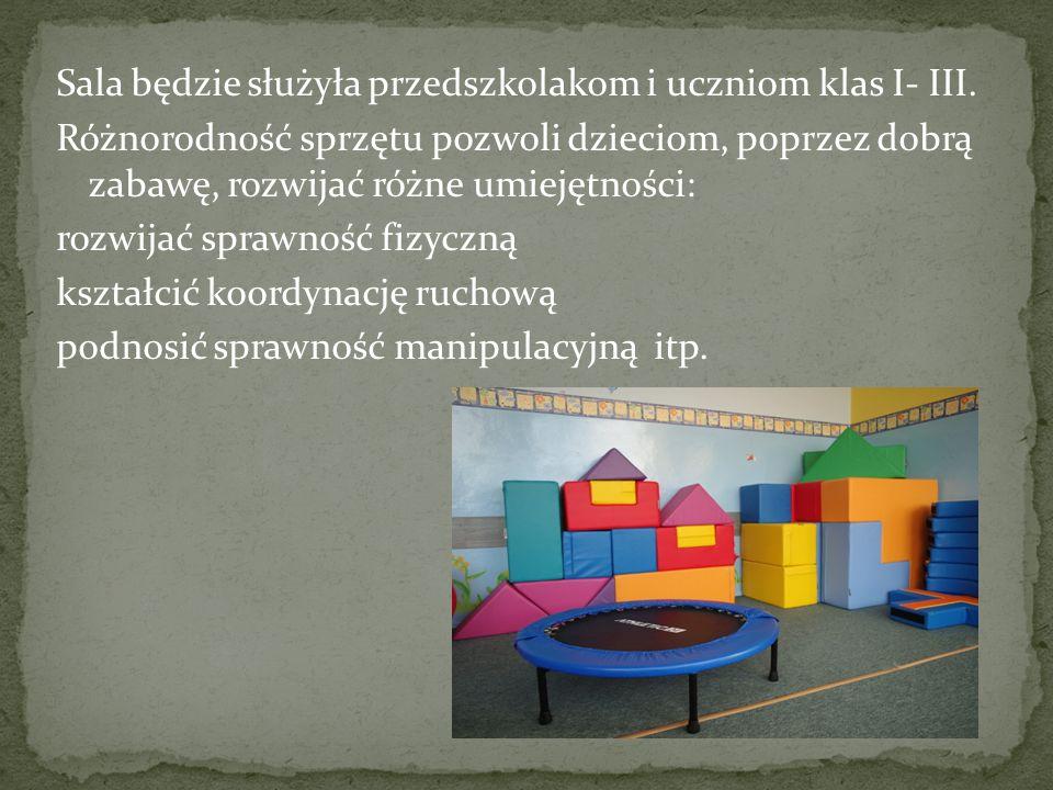 Sala będzie służyła przedszkolakom i uczniom klas I- III. Różnorodność sprzętu pozwoli dzieciom, poprzez dobrą zabawę, rozwijać różne umiejętności: ro