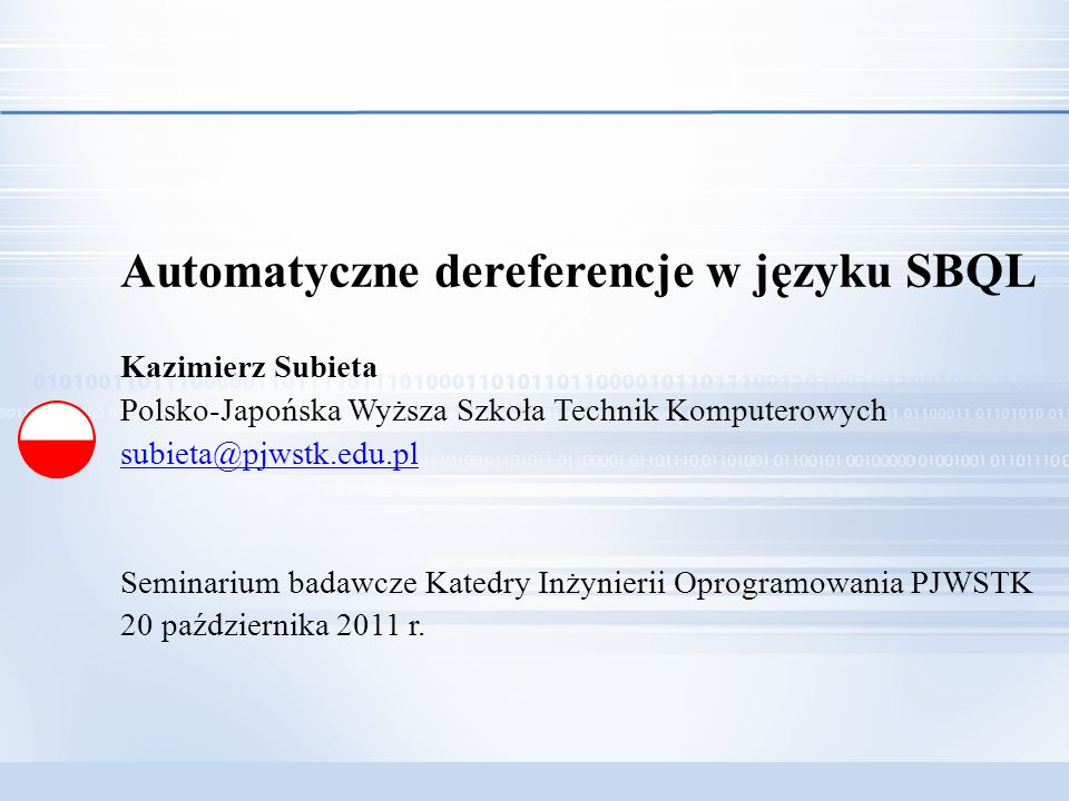 K.Subieta: Automatyczne dereferencje w języku SBQL 1/21 Automatyczne dereferencje w języku SBQL Kazimierz Subieta Polsko-Japońska Wyższa Szkoła Techni