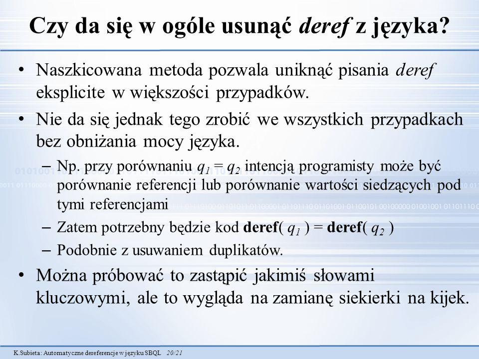 K.Subieta: Automatyczne dereferencje w języku SBQL 20/21 Czy da się w ogóle usunąć deref z języka? Naszkicowana metoda pozwala uniknąć pisania deref e