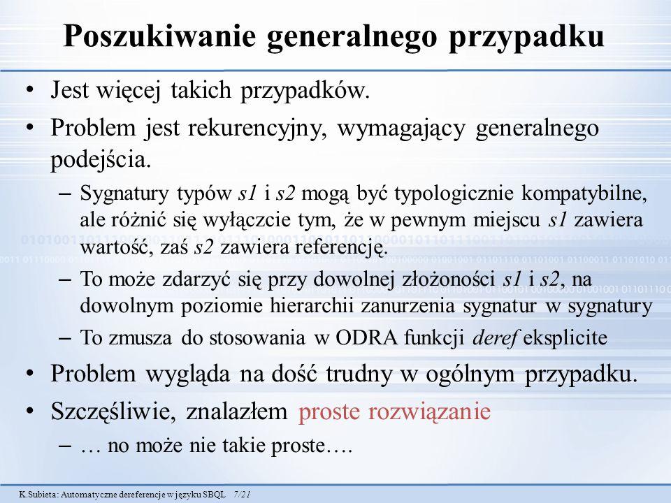 K.Subieta: Automatyczne dereferencje w języku SBQL 7/21 Poszukiwanie generalnego przypadku Jest więcej takich przypadków. Problem jest rekurencyjny, w