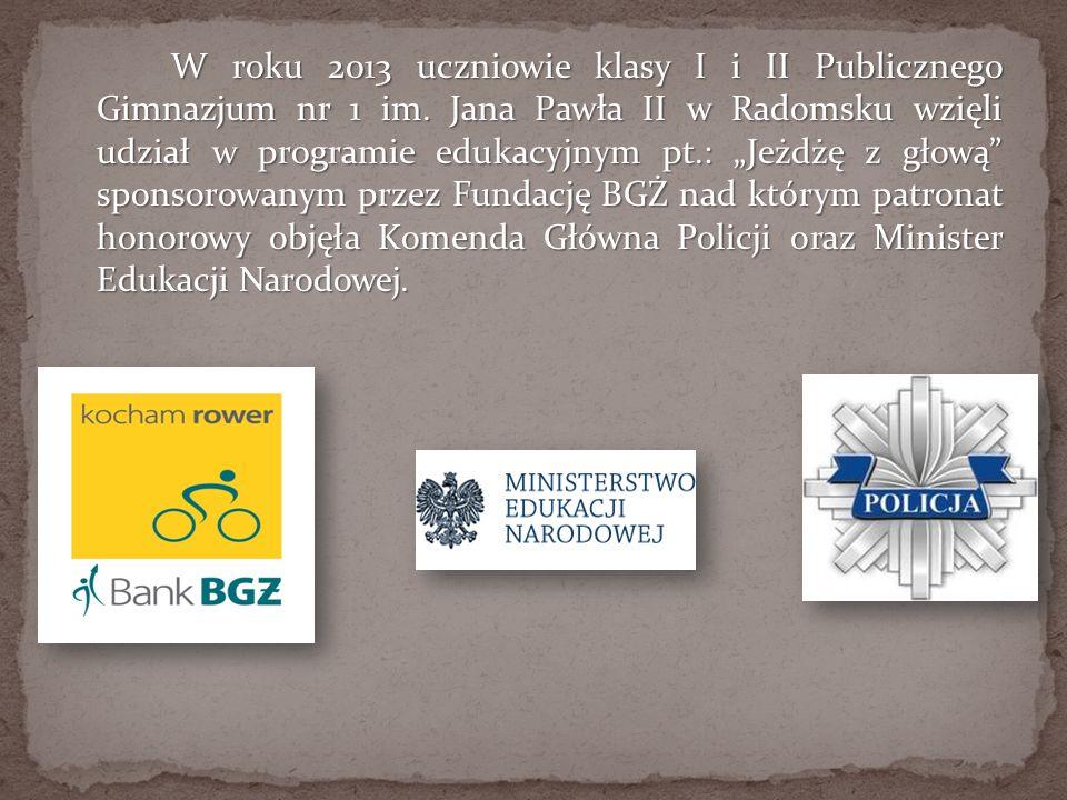 W roku 2013 uczniowie klasy I i II Publicznego Gimnazjum nr 1 im. Jana Pawła II w Radomsku wzięli udział w programie edukacyjnym pt.: Jeżdżę z głową s