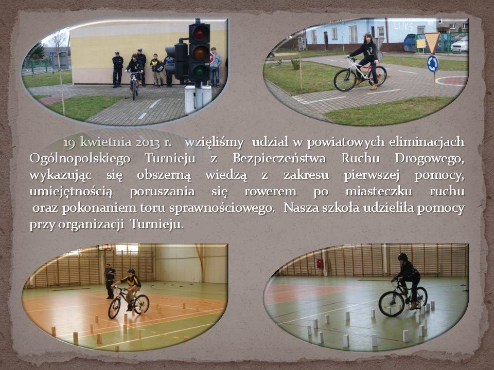 19 kwietnia 2013 r. wzięliśmy udział w powiatowych eliminacjach Ogólnopolskiego Turnieju z Bezpieczeństwa Ruchu Drogowego, wykazując się obszerną wied