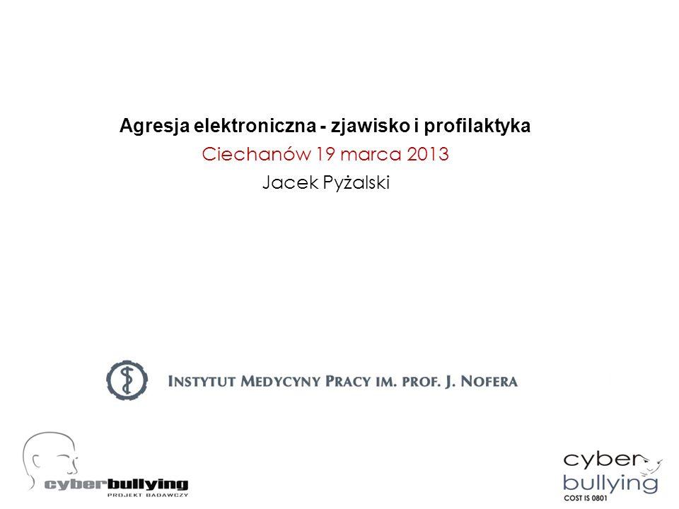 CYBERPRZEMOC I STRATEGIE JEJ PRZECIWDZIAŁANIA Agresja elektroniczna - zjawisko i profilaktyka Ciechanów 19 marca 2013 Jacek Pyżalski
