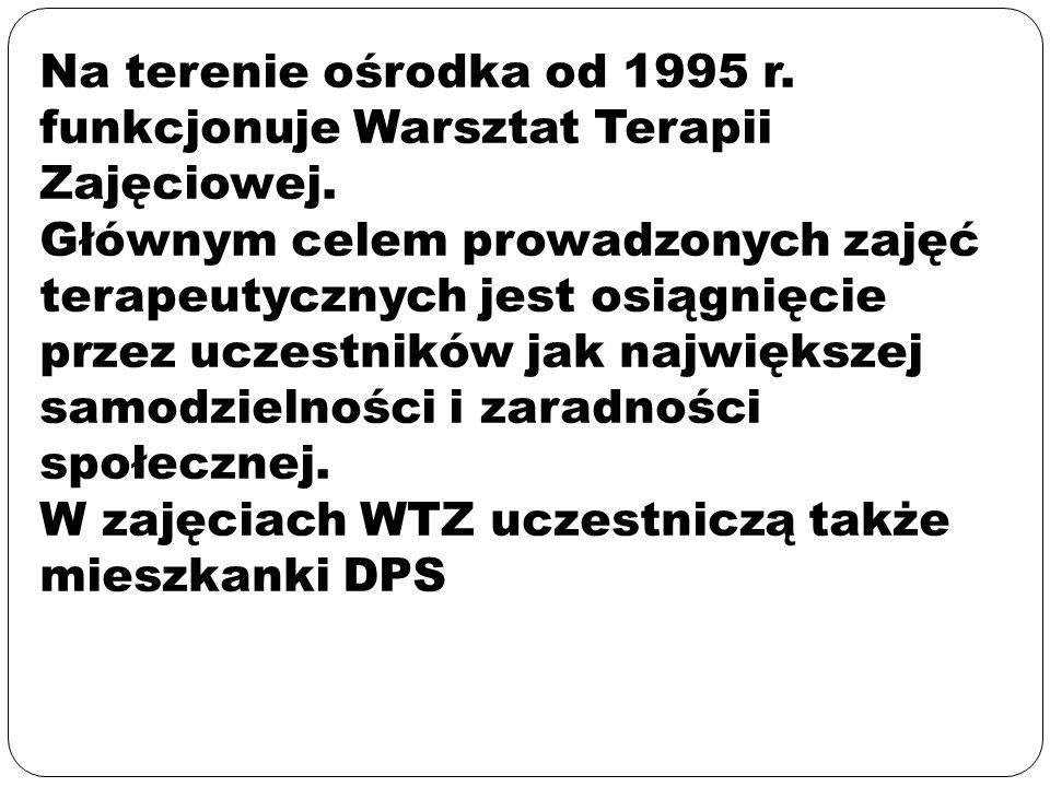 Na terenie ośrodka od 1995 r. funkcjonuje Warsztat Terapii Zajęciowej.
