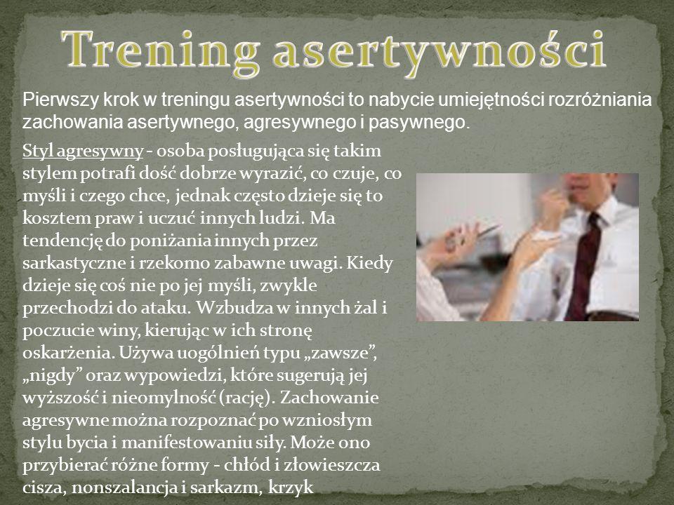 Pierwszy krok w treningu asertywności to nabycie umiejętności rozróżniania zachowania asertywnego, agresywnego i pasywnego.