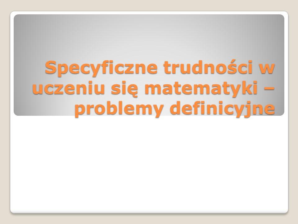 Specyficzne trudności w uczeniu się matematyki – problemy definicyjne