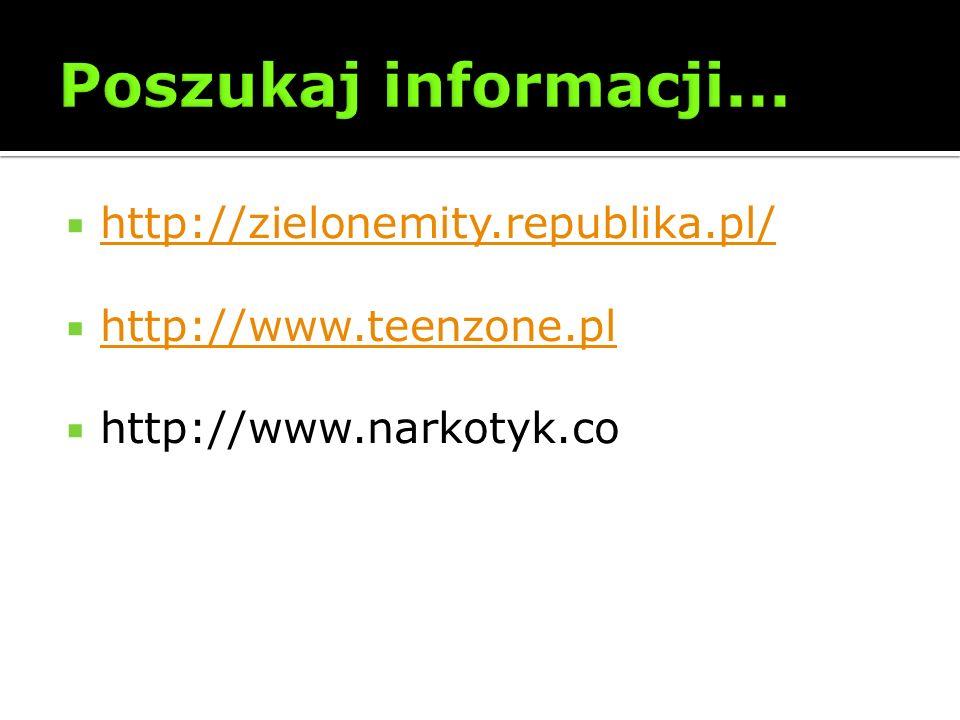 http://zielonemity.republika.pl/ http://www.teenzone.pl http://www.narkotyk.co